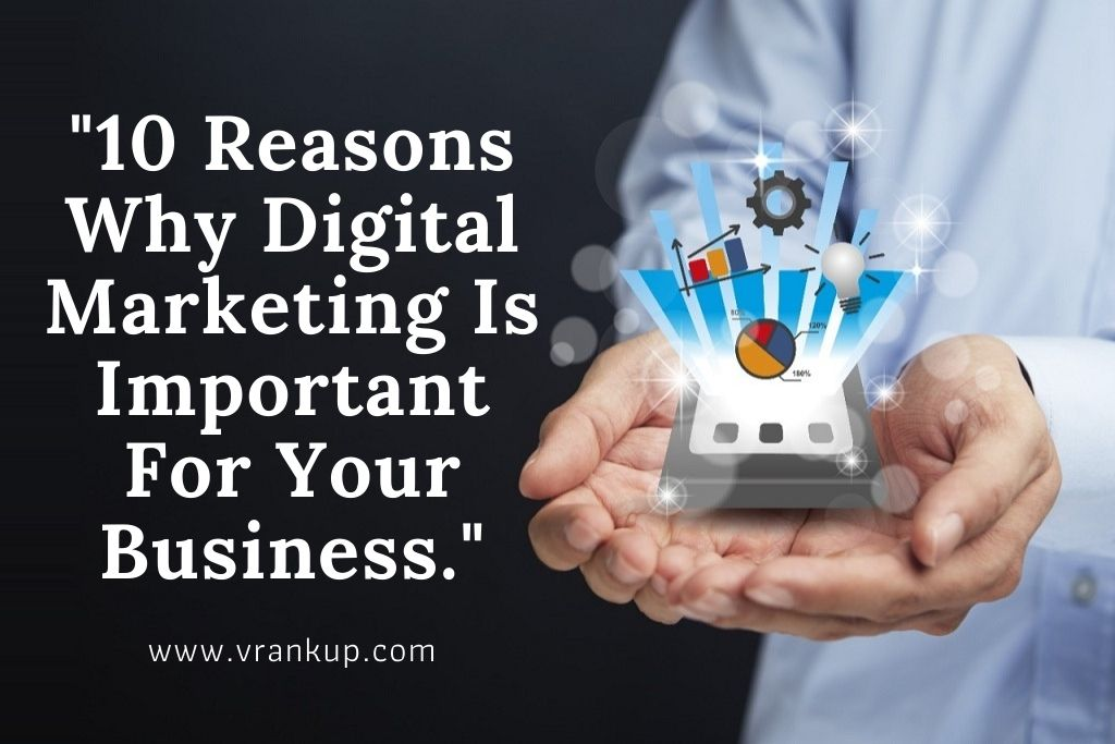 10 Reasons Why Digital Marketing Is Important For Your Business