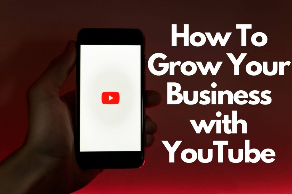grow your business is Youtube